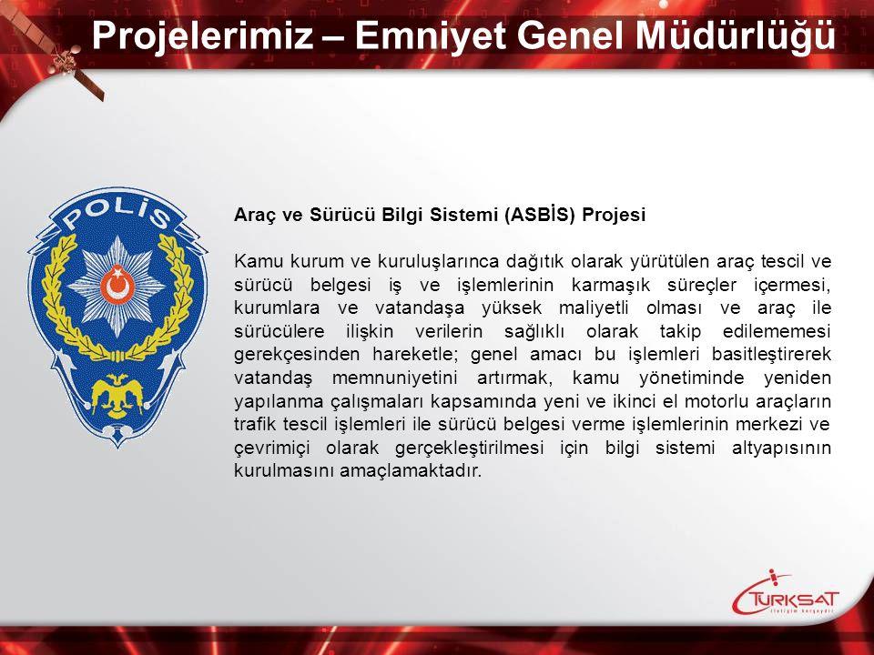 Projelerimiz – Emniyet Genel Müdürlüğü Araç ve Sürücü Bilgi Sistemi (ASBİS) Projesi Kamu kurum ve kuruluşlarınca dağıtık olarak yürütülen araç tescil