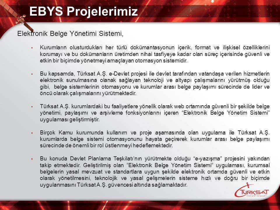 EBYS Projelerimiz Elektronik Belge Yönetimi Sistemi, Kurumların olusturdukları her türlü dokümantasyonun içerik, format ve ilişkisel özelliklerini kor