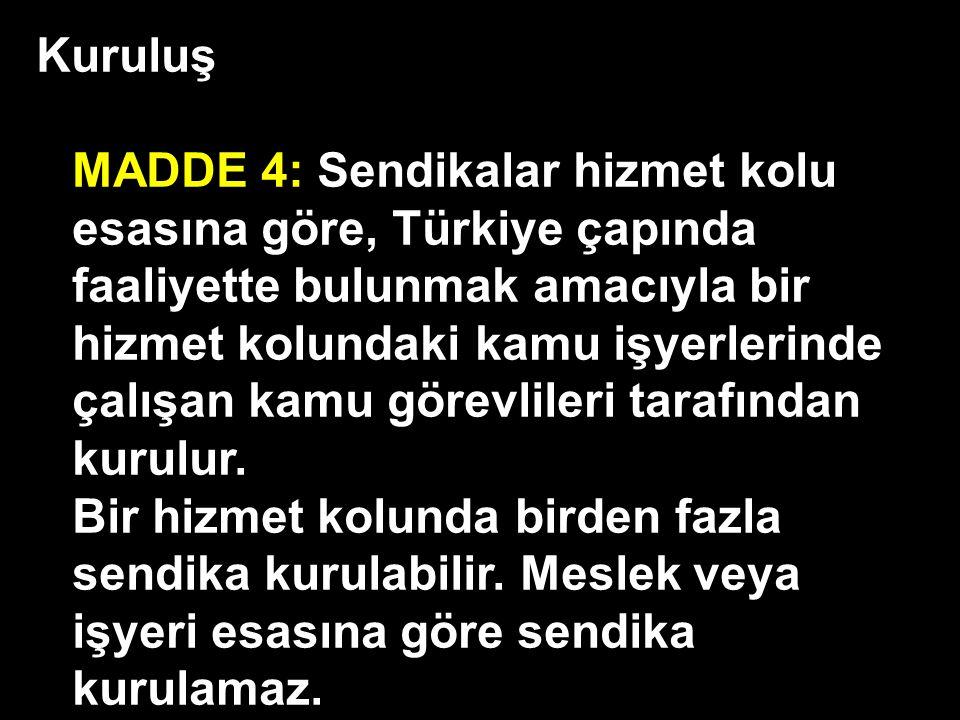 Kuruluş MADDE 4: Sendikalar hizmet kolu esasına göre, Türkiye çapında faaliyette bulunmak amacıyla bir hizmet kolundaki kamu işyerlerinde çalışan kamu