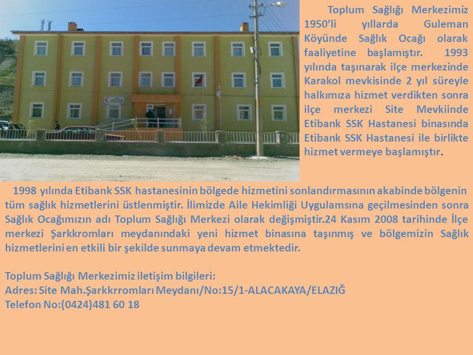 a Toplum Sağlığı Merkezimiz 1950'li yıllarda Guleman Köyünde Sağlık Ocağı olarak faaliyetine başlamıştır.