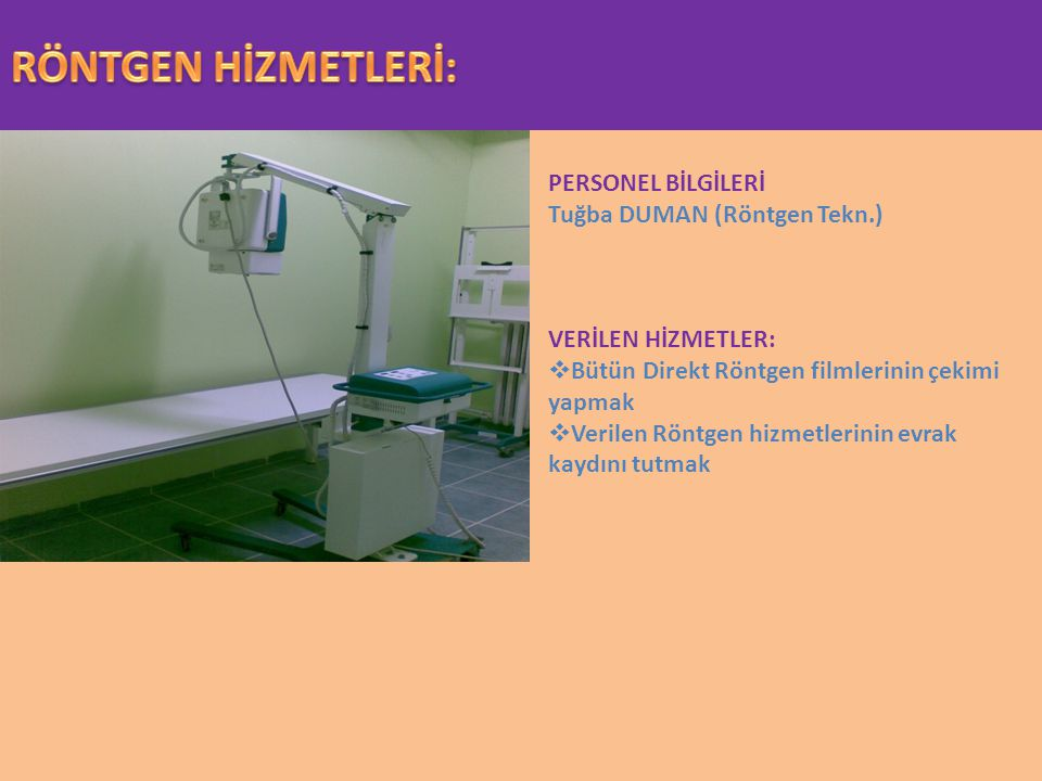 PERSONEL BİLGİLERİ Tuğba DUMAN (Röntgen Tekn.) VERİLEN HİZMETLER:  Bütün Direkt Röntgen filmlerinin çekimi yapmak  Verilen Röntgen hizmetlerinin evr