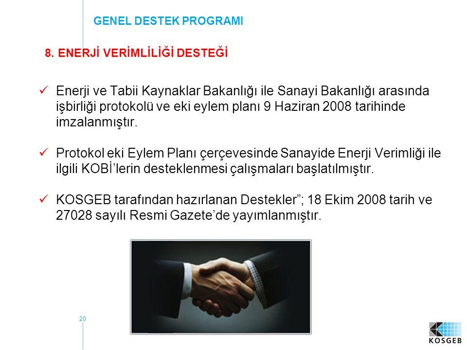 20 Enerji ve Tabii Kaynaklar Bakanlığı ile Sanayi Bakanlığı arasında işbirliği protokolü ve eki eylem planı 9 Haziran 2008 tarihinde imzalanmıştır.
