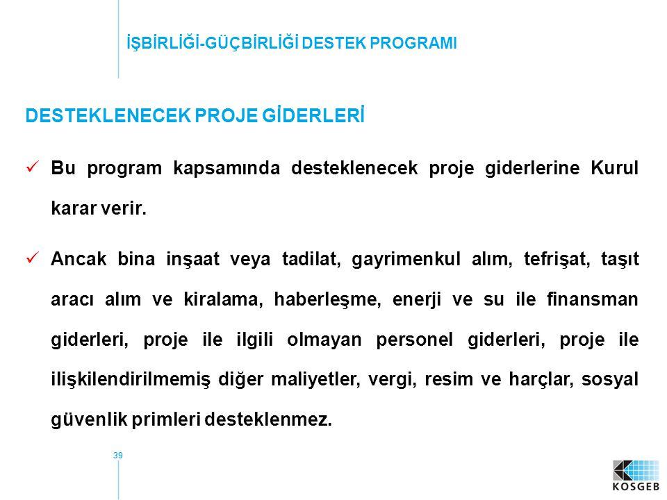 39 DESTEKLENECEK PROJE GİDERLERİ Bu program kapsamında desteklenecek proje giderlerine Kurul karar verir.