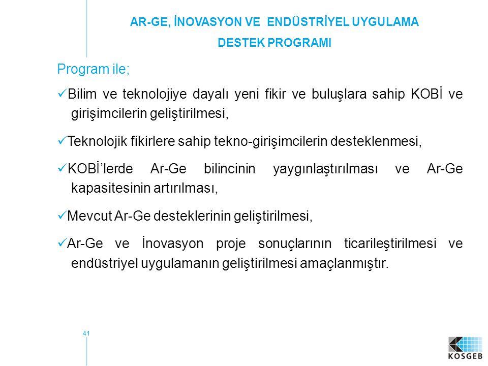 41 Program ile; Bilim ve teknolojiye dayalı yeni fikir ve buluşlara sahip KOBİ ve girişimcilerin geliştirilmesi, Teknolojik fikirlere sahip tekno-girişimcilerin desteklenmesi, KOBİ'lerde Ar-Ge bilincinin yaygınlaştırılması ve Ar-Ge kapasitesinin artırılması, Mevcut Ar-Ge desteklerinin geliştirilmesi, Ar-Ge ve İnovasyon proje sonuçlarının ticarileştirilmesi ve endüstriyel uygulamanın geliştirilmesi amaçlanmıştır.