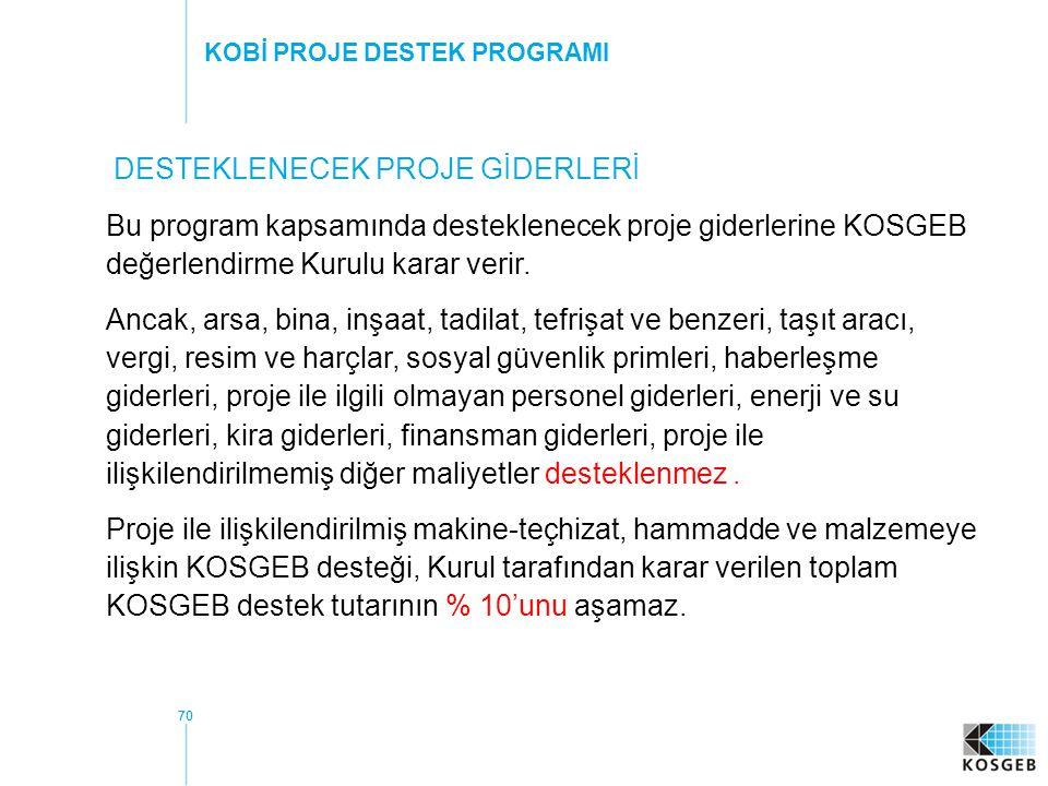 70 DESTEKLENECEK PROJE GİDERLERİ Bu program kapsamında desteklenecek proje giderlerine KOSGEB değerlendirme Kurulu karar verir.
