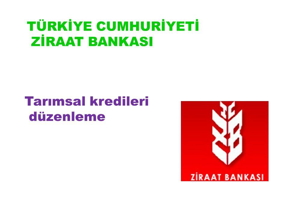 TÜRKİYE CUMHURİYETİ ZİRAAT BANKASI Tarımsal kredileri düzenleme