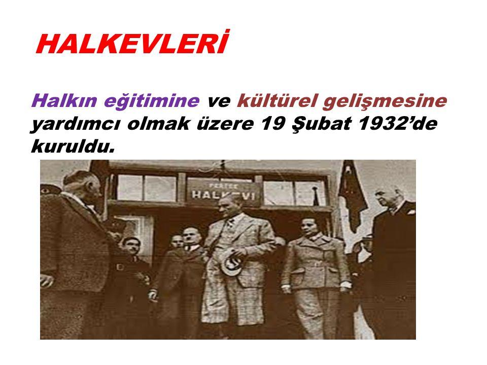 HALKEVLERİ Halkın eğitimine ve kültürel gelişmesine yardımcı olmak üzere 19 Şubat 1932'de kuruldu.