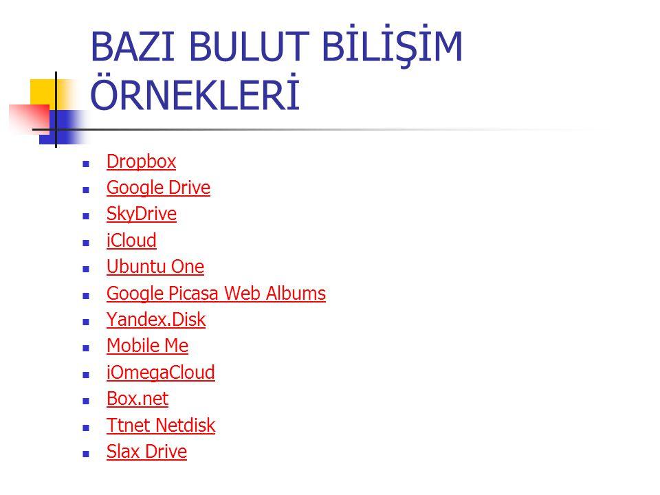 BAZI BULUT BİLİŞİM ÖRNEKLERİ Dropbox Google Drive SkyDrive iCloud Ubuntu One Google Picasa Web Albums Yandex.Disk Mobile Me iOmegaCloud Box.net Ttnet