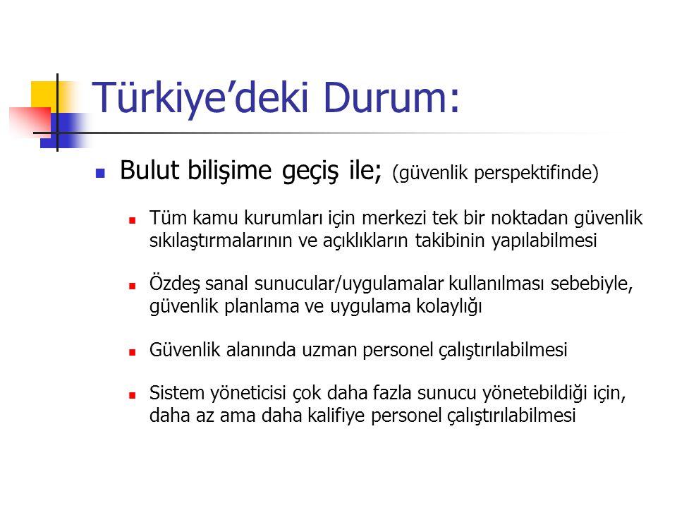 Türkiye'deki Durum: Bulut bilişime geçiş ile; (güvenlik perspektifinde) Tüm kamu kurumları için merkezi tek bir noktadan güvenlik sıkılaştırmalarının