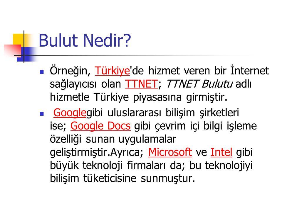Bulut Nedir? Örneğin, Türkiye'de hizmet veren bir İnternet sağlayıcısı olan TTNET; TTNET Bulutu adlı hizmetle Türkiye piyasasına girmiştir.TürkiyeTTNE