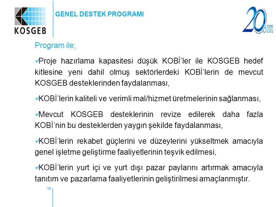 10 Program ile; Proje hazırlama kapasitesi düşük KOBİ'ler ile KOSGEB hedef kitlesine yeni dahil olmuş sektörlerdeki KOBİ'lerin de mevcut KOSGEB destek