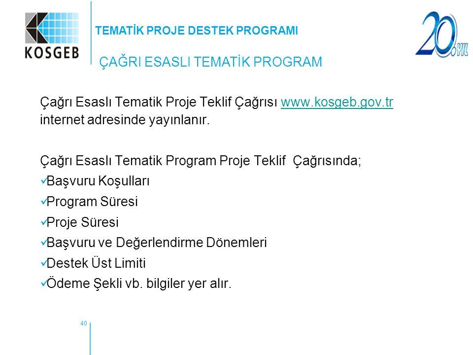 40 Çağrı Esaslı Tematik Proje Teklif Çağrısı www.kosgeb.gov.tr internet adresinde yayınlanır.www.kosgeb.gov.tr Çağrı Esaslı Tematik Program Proje Tekl