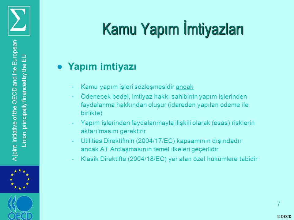 © OECD A joint initiative of the OECD and the European Union, principally financed by the EU Kamu Yapım İmtiyazları l Yapım imtiyazı -Kamu yapım işler