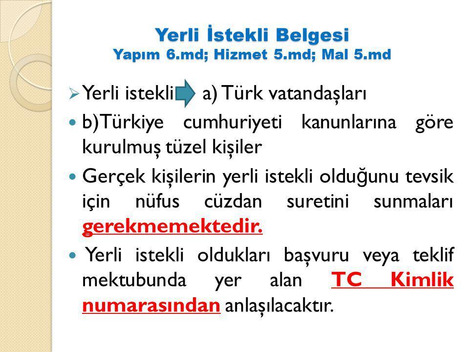 Yerli İstekli Belgesi Yapım 6.md; Hizmet 5.md; Mal 5.md  Yerli istekli a) Türk vatandaşları b)Türkiye cumhuriyeti kanunlarına göre kurulmuş tüzel kiş