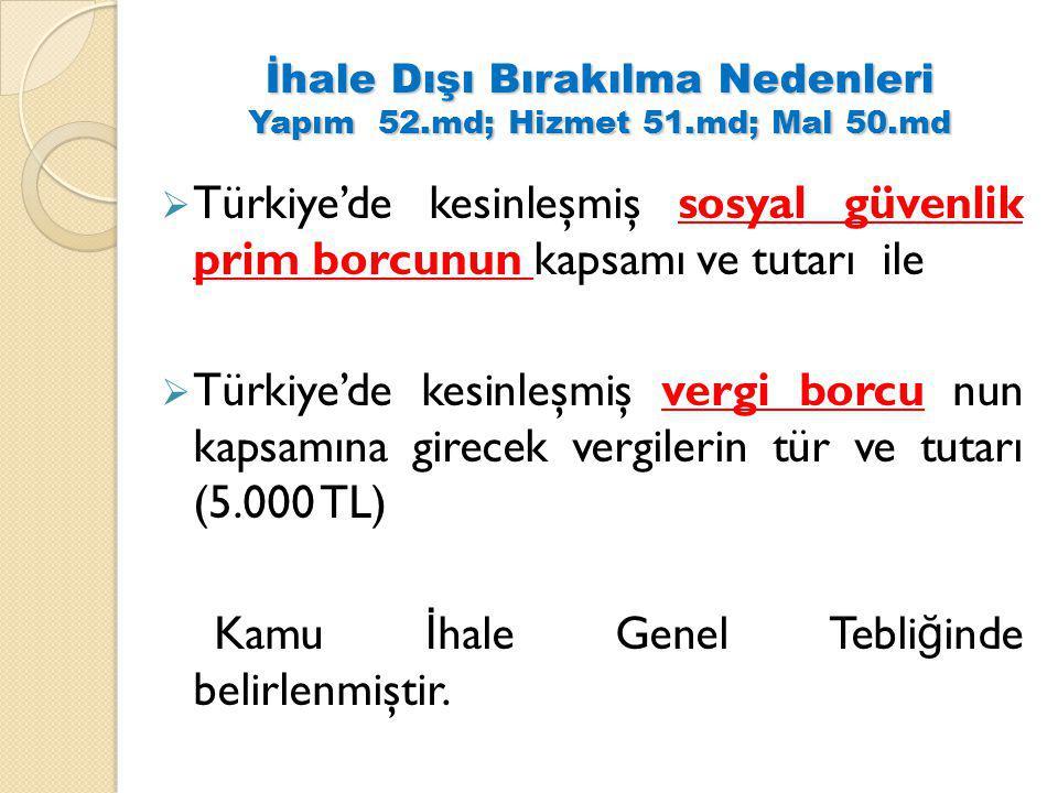 İhale Dışı Bırakılma Nedenleri Yapım 52.md; Hizmet 51.md; Mal 50.md  Türkiye'de kesinleşmiş sosyal güvenlik prim borcunun kapsamı ve tutarı ile  Tür