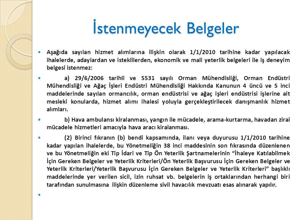 İ stenmeyecek Belgeler Aşağıda sayılan hizmet alımlarına ilişkin olarak 1/1/2010 tarihine kadar yapılacak ihalelerde, adaylardan ve isteklilerden, eko