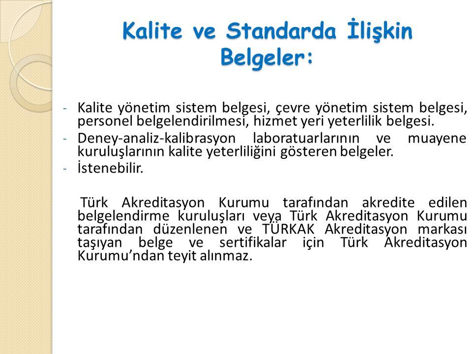 Kalite ve Standarda İlişkin Belgeler: - Kalite yönetim sistem belgesi, çevre yönetim sistem belgesi, personel belgelendirilmesi, hizmet yeri yeterlili