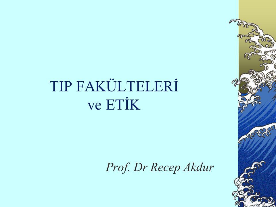 TIP FAKÜLTELERİ ve ETİK Prof. Dr Recep Akdur