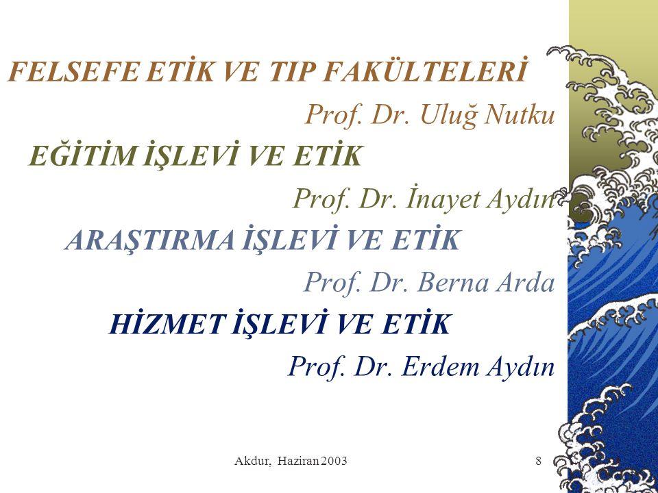 Akdur, Haziran 20038 FELSEFE ETİK VE TIP FAKÜLTELERİ Prof.