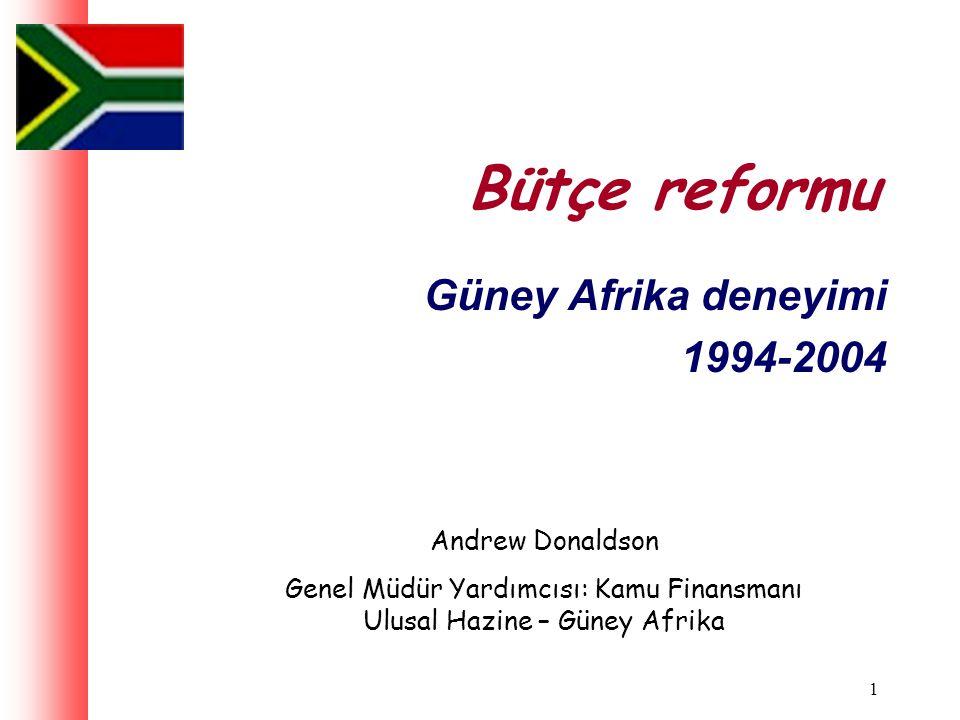 1 Bütçe reformu Güney Afrika deneyimi 1994-2004 Andrew Donaldson Genel Müdür Yardımcısı: Kamu Finansmanı Ulusal Hazine – Güney Afrika