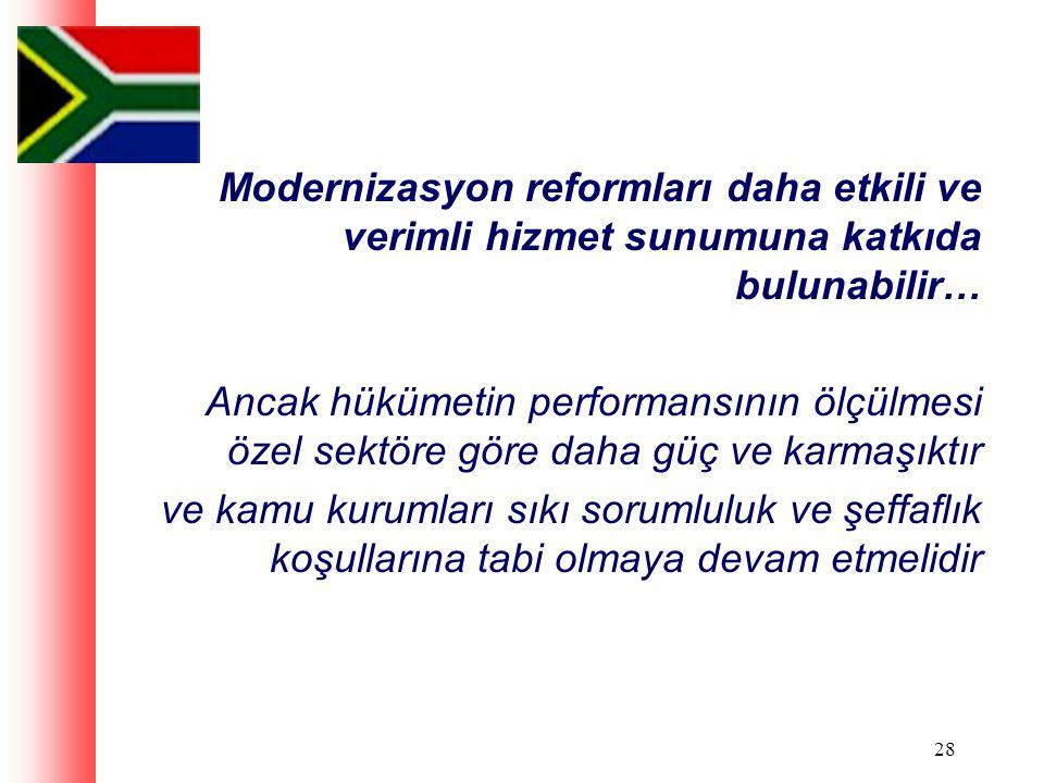 28 Modernizasyon reformları daha etkili ve verimli hizmet sunumuna katkıda bulunabilir… Ancak hükümetin performansının ölçülmesi özel sektöre göre daha güç ve karmaşıktır ve kamu kurumları sıkı sorumluluk ve şeffaflık koşullarına tabi olmaya devam etmelidir
