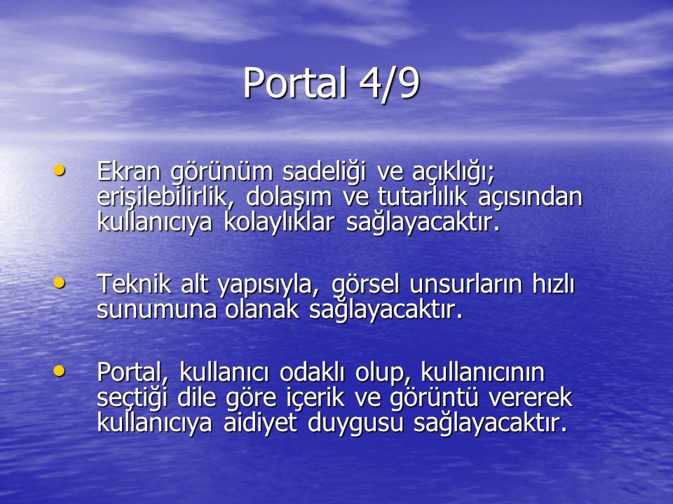 Portal 4/9 Ekran görünüm sadeliği ve açıklığı; erişilebilirlik, dolaşım ve tutarlılık açısından kullanıcıya kolaylıklar sağlayacaktır.