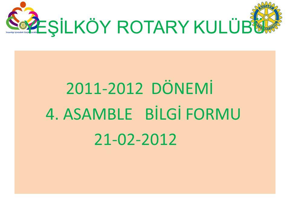 YEŞİLKÖY ROTARY KULÜBÜ 2011-2012 DÖNEMİ 4. ASAMBLE BİLGİ FORMU 21-02-2012