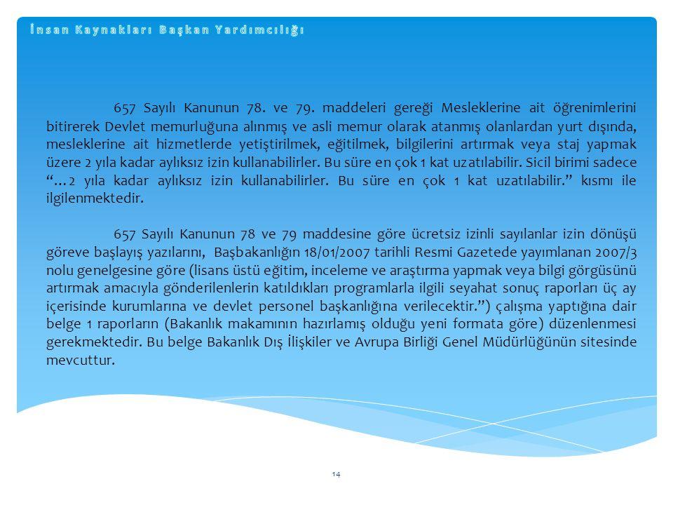 14 657 Sayılı Kanunun 78. ve 79. maddeleri gereği Mesleklerine ait öğrenimlerini bitirerek Devlet memurluğuna alınmış ve asli memur olarak atanmış ola