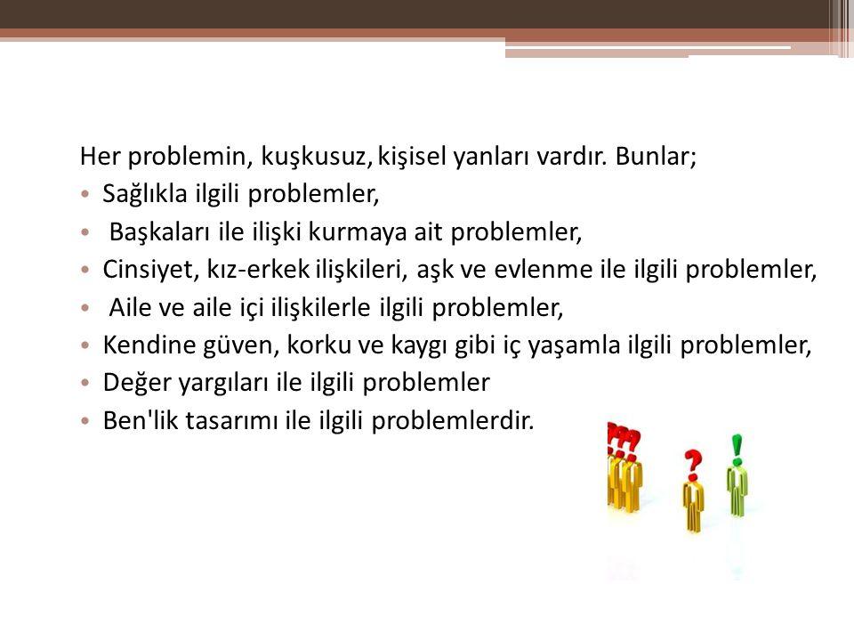 Her problemin, kuşkusuz, kişisel yanları vardır. Bunlar; Sağlıkla ilgili problemler, Başkaları ile ilişki kurmaya ait problemler, Cinsiyet, kız-erkek
