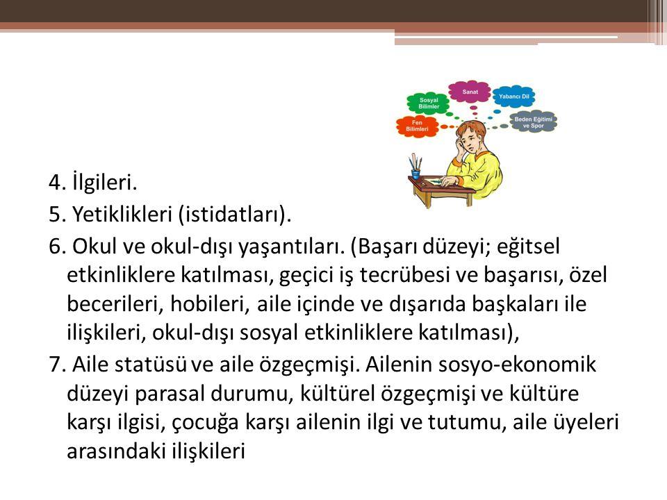 4. İlgileri. 5. Yetiklikleri (istidatları). 6. Okul ve okul-dışı yaşantıları. (Başarı düzeyi; eğitsel etkinliklere katılması, geçici iş tecrübesi ve b