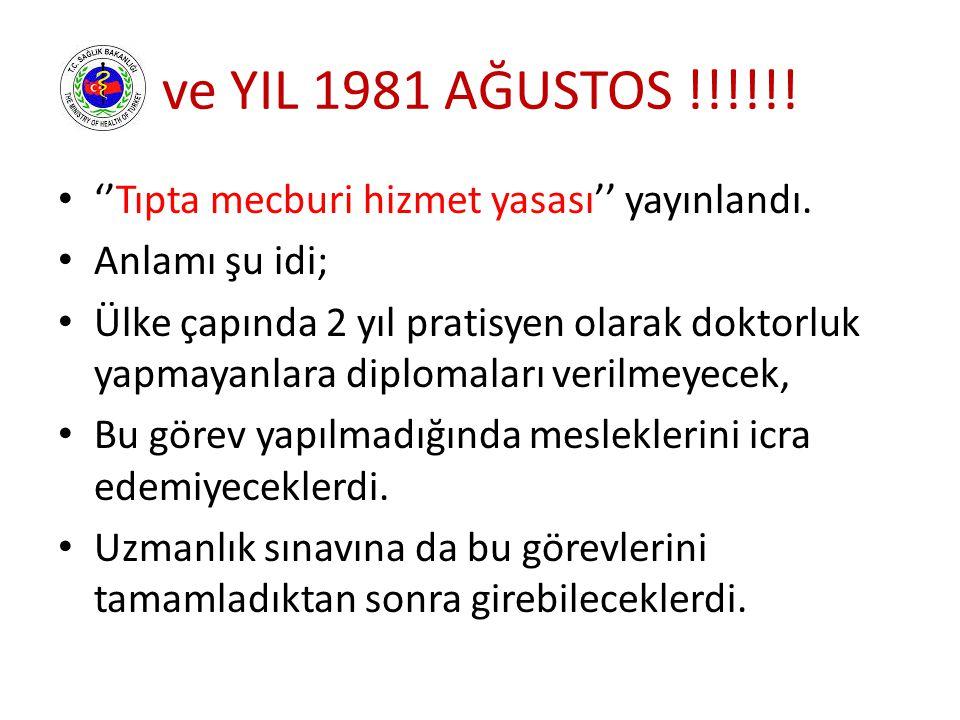 ve YIL 1981 AĞUSTOS !!!!!.''Tıpta mecburi hizmet yasası'' yayınlandı.