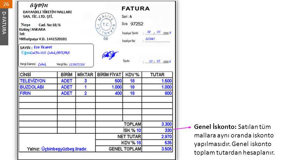 D-FATURA 26 Genel İskonto: Satılan tüm mallara aynı oranda iskonto yapılmasıdır. Genel iskonto toplam tutardan hesaplanır.
