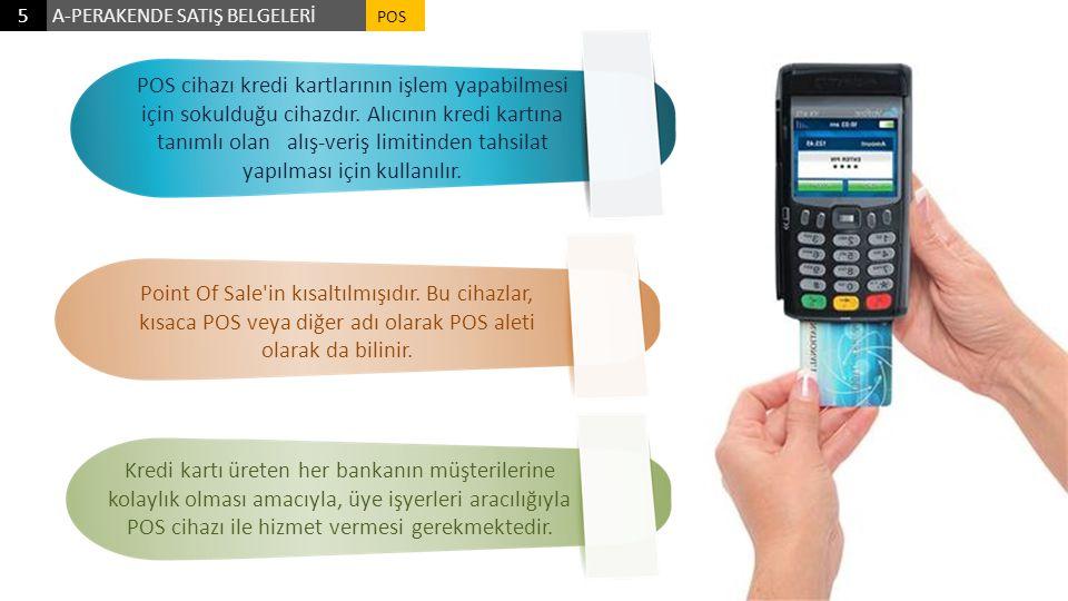 A-PERAKENDE SATIŞ BELGELERİ5 POS POS cihazı kredi kartlarının işlem yapabilmesi için sokulduğu cihazdır. Alıcının kredi kartına tanımlı olan alış-veri