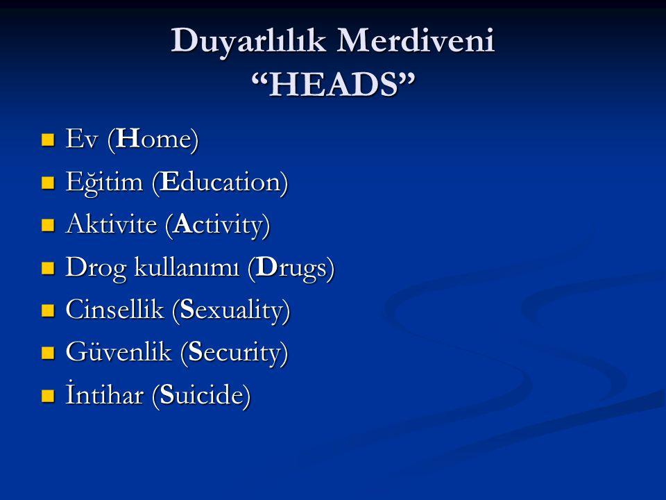 "Duyarlılık Merdiveni ""HEADS"" Ev (Home) Ev (Home) Eğitim (Education) Eğitim (Education) Aktivite (Activity) Aktivite (Activity) Drog kullanımı (Drugs)"