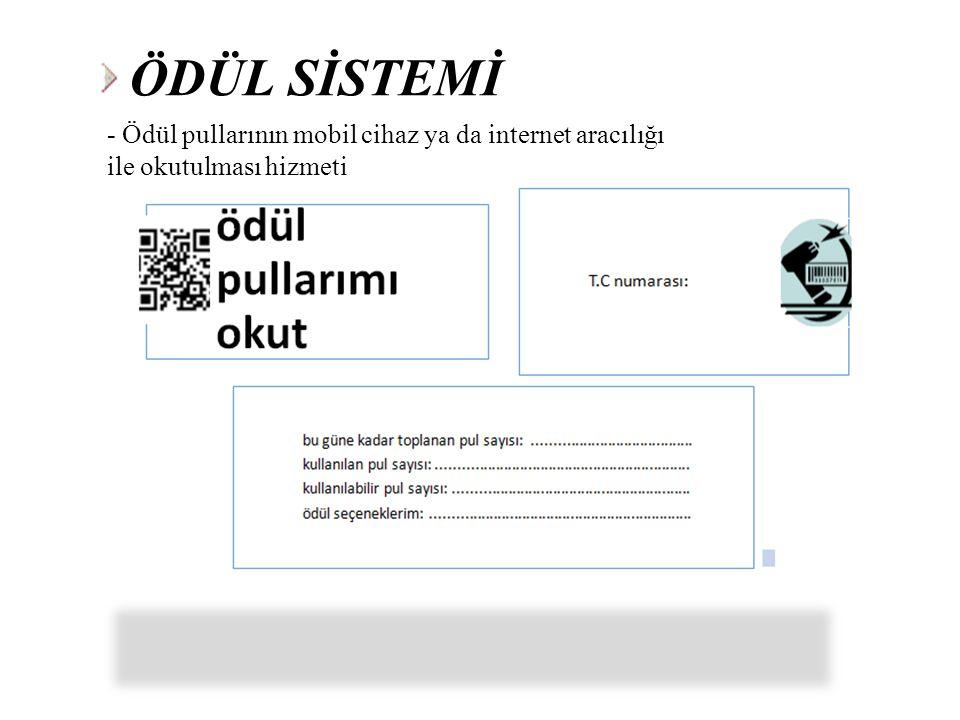- Ödül pullarının mobil cihaz ya da internet aracılığı ile okutulması hizmeti ÖDÜL SİSTEMİ