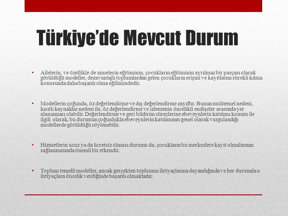 Türkiye'de Mevcut Durum Ailelerin, ve özellikle de annelerin eğitiminin, çocukların eğitiminin ayrılmaz bir parçası olarak görüldüğü modeller, dezavan