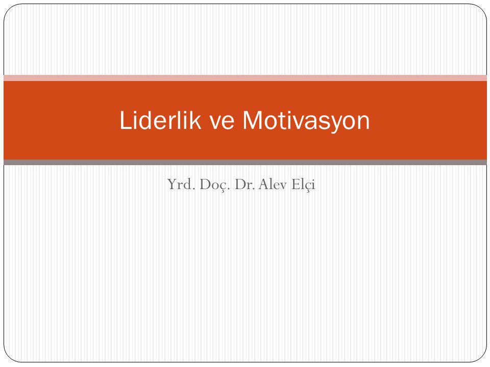 Yrd. Doç. Dr. Alev Elçi Liderlik ve Motivasyon