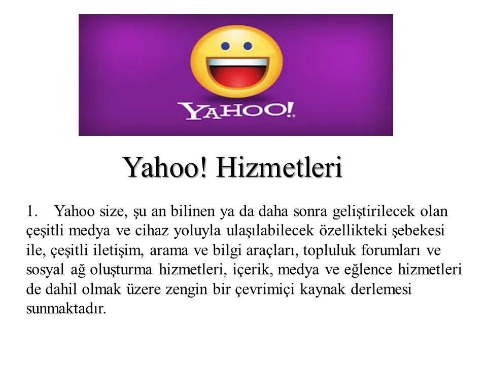 1. Yahoo size, şu an bilinen ya da daha sonra geliştirilecek olan çeşitli medya ve cihaz yoluyla ulaşılabilecek özellikteki şebekesi ile, çeşitli ilet