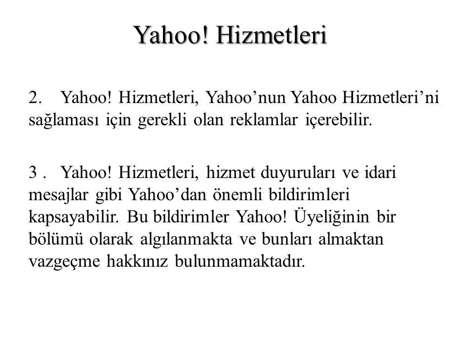 2. Yahoo! Hizmetleri, Yahoo'nun Yahoo Hizmetleri'ni sağlaması için gerekli olan reklamlar içerebilir. 3. Yahoo! Hizmetleri, hizmet duyuruları ve idari