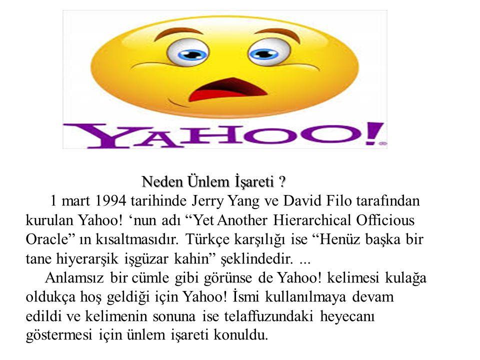 """Neden Ünlem İşareti ? 1 mart 1994 tarihinde Jerry Yang ve David Filo tarafından kurulan Yahoo! 'nun adı """"Yet Another Hierarchical Officious Oracle"""" ın"""