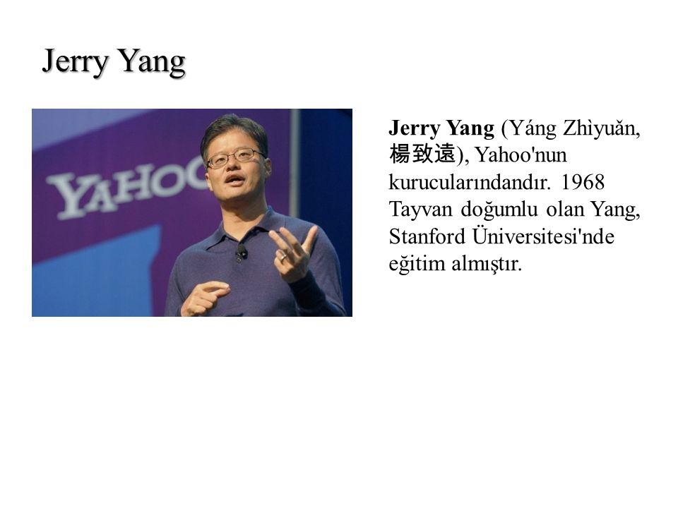 Jerry Yang Jerry Yang (Yáng Zhìyuǎn, 楊致遠 ), Yahoo'nun kurucularındandır. 1968 Tayvan doğumlu olan Yang, Stanford Üniversitesi'nde eğitim almıştır.
