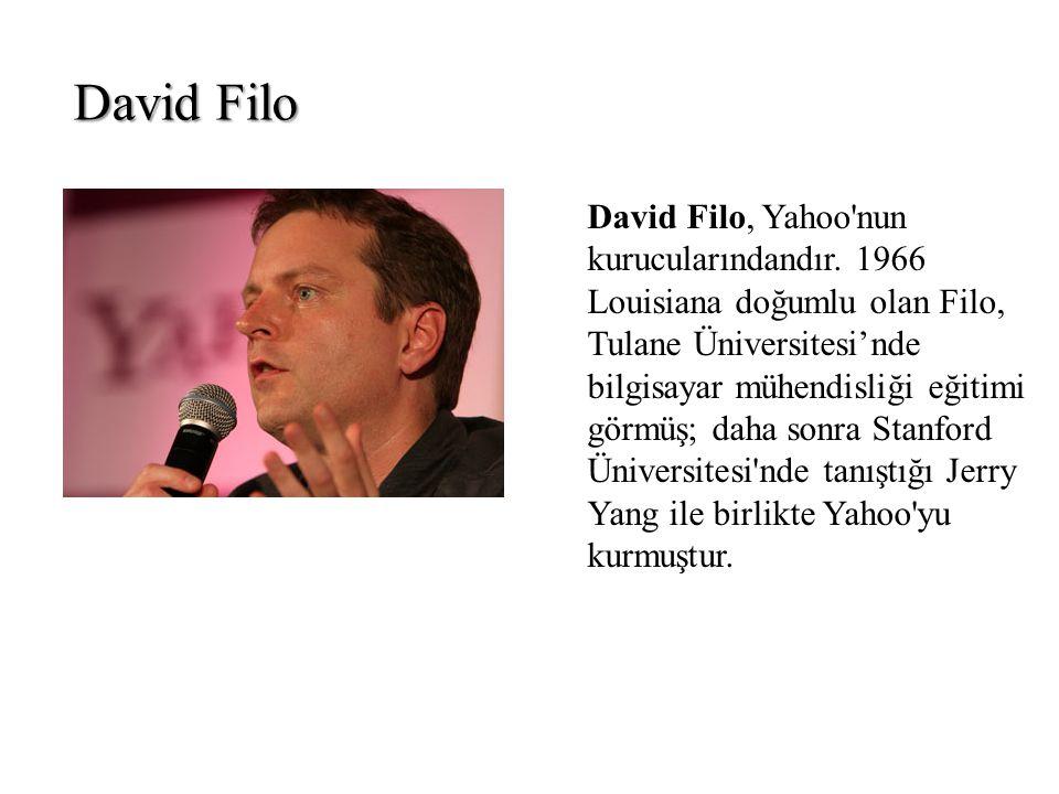 David Filo David Filo, Yahoo'nun kurucularındandır. 1966 Louisiana doğumlu olan Filo, Tulane Üniversitesi'nde bilgisayar mühendisliği eğitimi görmüş;