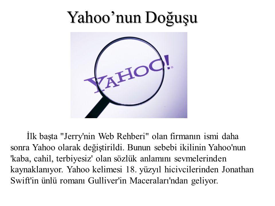 İlk başta Jerry nin Web Rehberi olan firmanın ismi daha sonra Yahoo olarak değiştirildi.