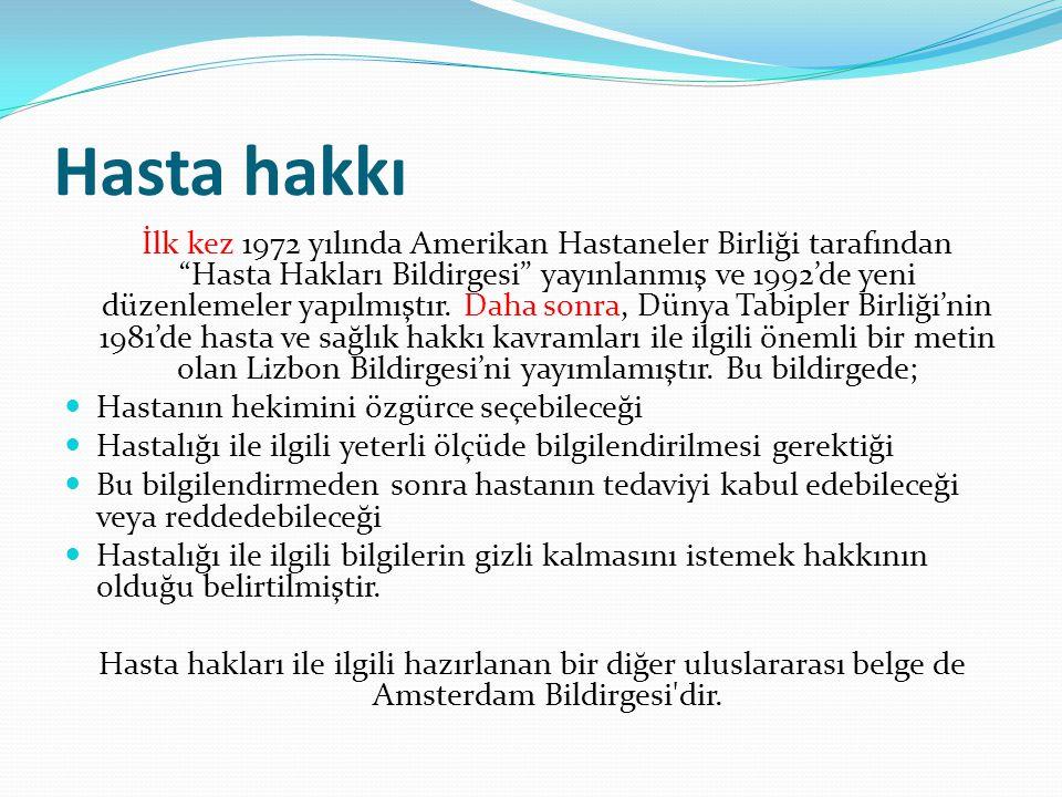 Türkiye'de Hasta Hakları Türk hukuk sisteminde hasta haklarını da ilgilendiren birçok düzenlemeler olmakla birlikte Hasta Hakları Yönetmeliği 1998 yılında yayınlanıncaya kadar hasta hakları ile ilgili doğrudan bir düzenleme yoktu.