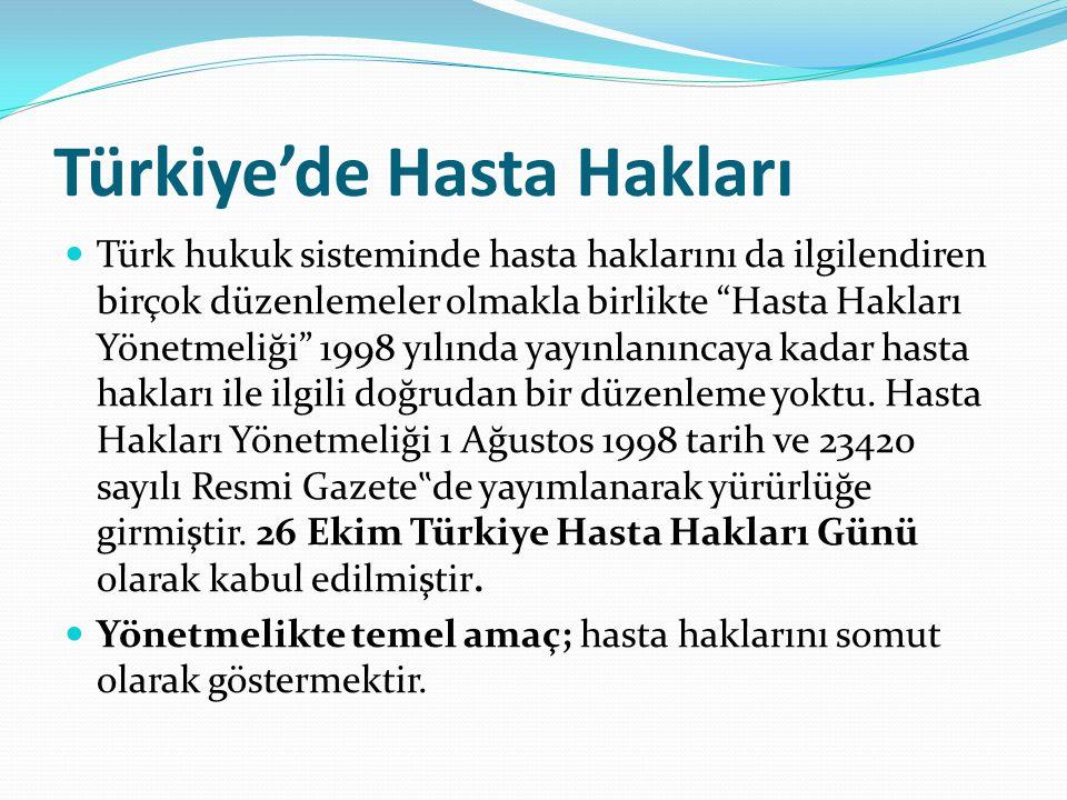 """Türkiye'de Hasta Hakları Türk hukuk sisteminde hasta haklarını da ilgilendiren birçok düzenlemeler olmakla birlikte """"Hasta Hakları Yönetmeliği"""" 1998 y"""