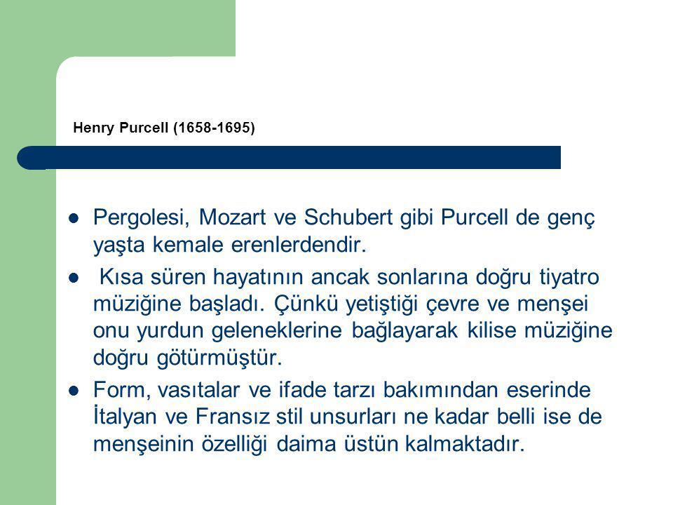 Pergolesi, Mozart ve Schubert gibi Purcell de genç yaşta kemale erenlerdendir.