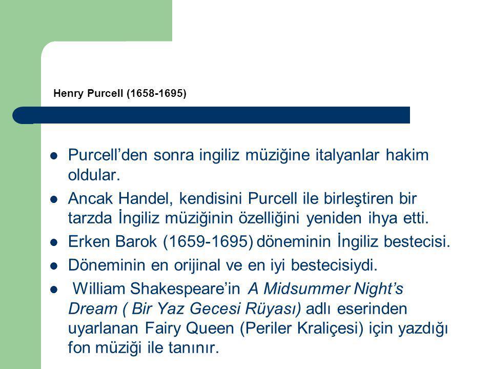 Purcell'den sonra ingiliz müziğine italyanlar hakim oldular. Ancak Handel, kendisini Purcell ile birleştiren bir tarzda İngiliz müziğinin özelliğini y
