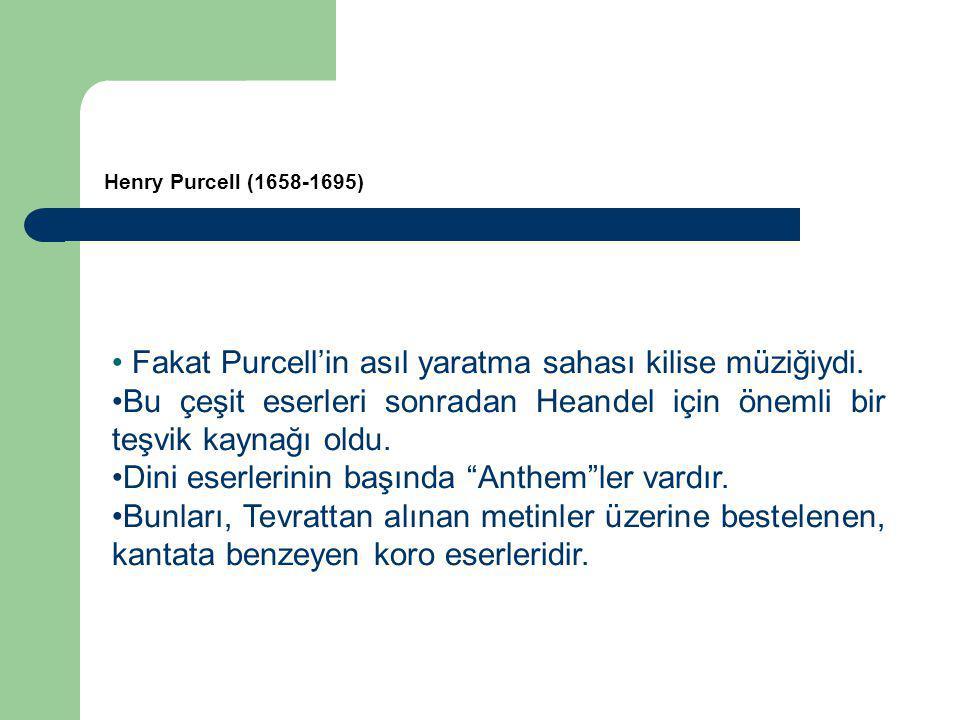 Fakat Purcell'in asıl yaratma sahası kilise müziğiydi.