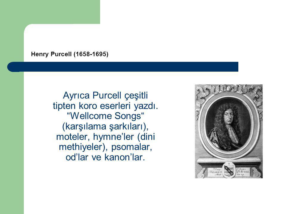 Ayrıca Purcell çeşitli tipten koro eserleri yazdı.