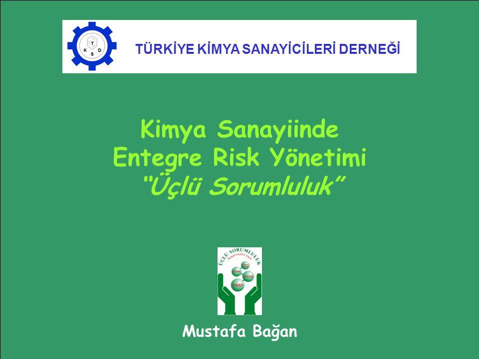 """Kimya Sanayiinde Entegre Risk Yönetimi """"Üçlü Sorumluluk"""" Mustafa Bağan TÜRKİYE KİMYA SANAYİCİLERİ DERNEĞİ"""